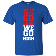 """""""When they go low, We Go High"""" T-SHIRT – T-Shirt"""