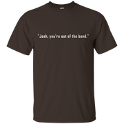 Adult Josh, You're Out Of The Band T-Shirt