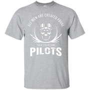 ALL MEN ARE CREATED EQUAL BUT FEW BECOME PILOTS – T-Shirt