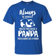 Always Be Yourself Unless You Can Be A Panda Gift T-shirt – T-Shirt