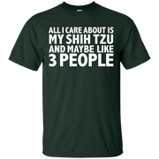 All I care about is my shih tzu and 3 people Dog lovers – T-Shirt