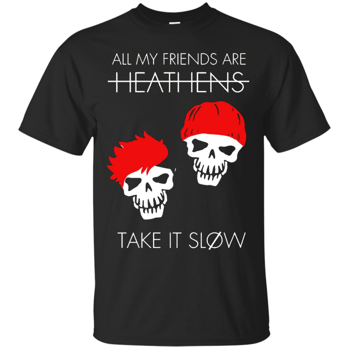 All my friends are heathens Take it slow T-shirt – T-Shirt
