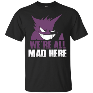 We're all mad here – T Shirt – T-Shirt