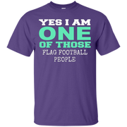 Yes I Am One Of Those Flag Football People – T-Shirt