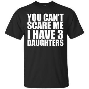 You can't scare me I have 3 daughters Funny t-shirt Parents – T-Shirt