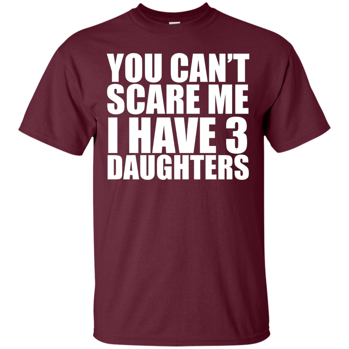 You can't scare me I have 3 daughters Funny t-shirt Parents - T-Shirt