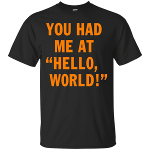You Had Me At Hello World! Funny Programming Tshirt – T-Shirt