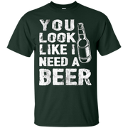 You Look Like I Need A Beer T-shirt – T-Shirt