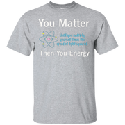 You Matter…Then You Energy T-shirt – T-Shirt