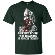 Your first mistake was to a assume I'd be one of the sheep – T-Shirt