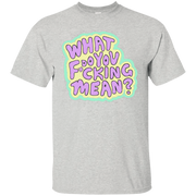 """""""What Do You F cking Mean """" Women's Funny T-Shirt"""
