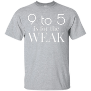 9 to 5 is for the WEAK T-Shirt