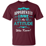 Apparently I Have An Attitude Who Knew T-shirt – T-Shirt