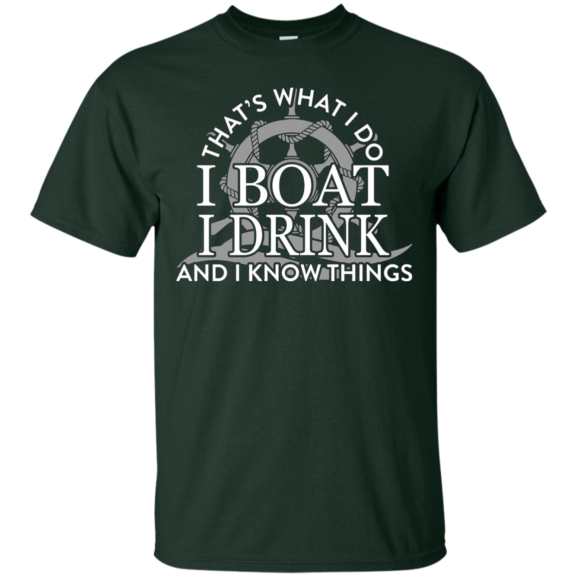 That's What I Do I Boat I Drink And I Know Things T-shirt - T-Shirt