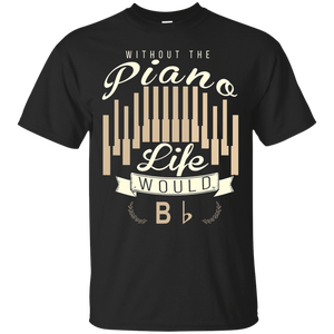 Without The Piano Life Would B b Flat Awesome Gift T-Shirt