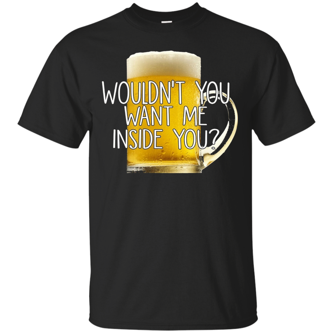 WOULDN'T YOU WANT ME INSIDE YOU TSHIRT – T-Shirt