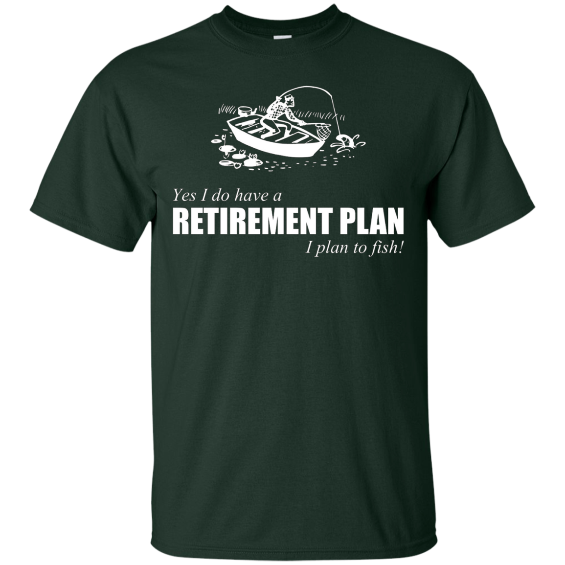 Yes I Do Have A Retirement Plan - Funny Fishing T-Shirt