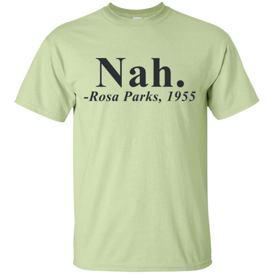 Nah Rosa Parks Funny Civil Rights T Shirt - T-Shirt