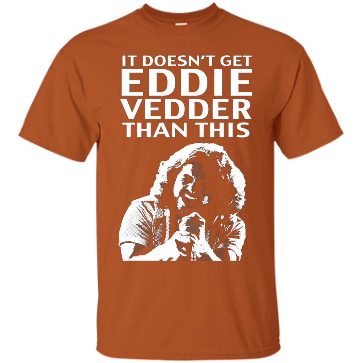 It doesn't get Eddie Vedder than this - T-Shirt