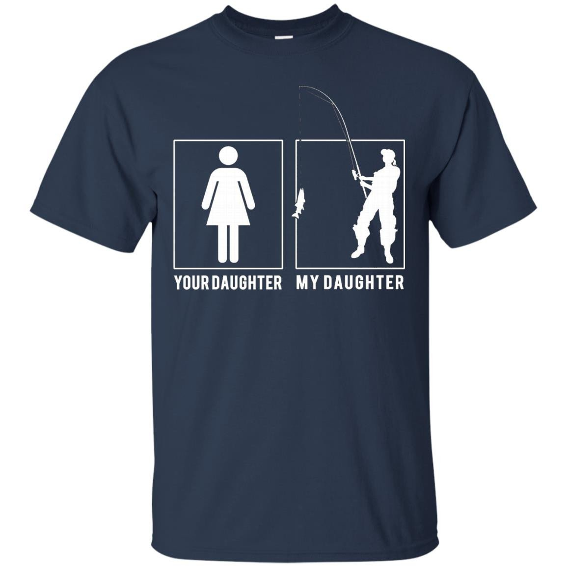 FISHING - YOUR DAUGHTER - MY DAUGHTER T SHIRT - FATHER'S DAY - T-Shirt