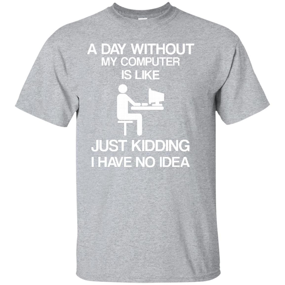 A Day Without My Computer - Funny Internet Addict T-shirt - T-Shirt
