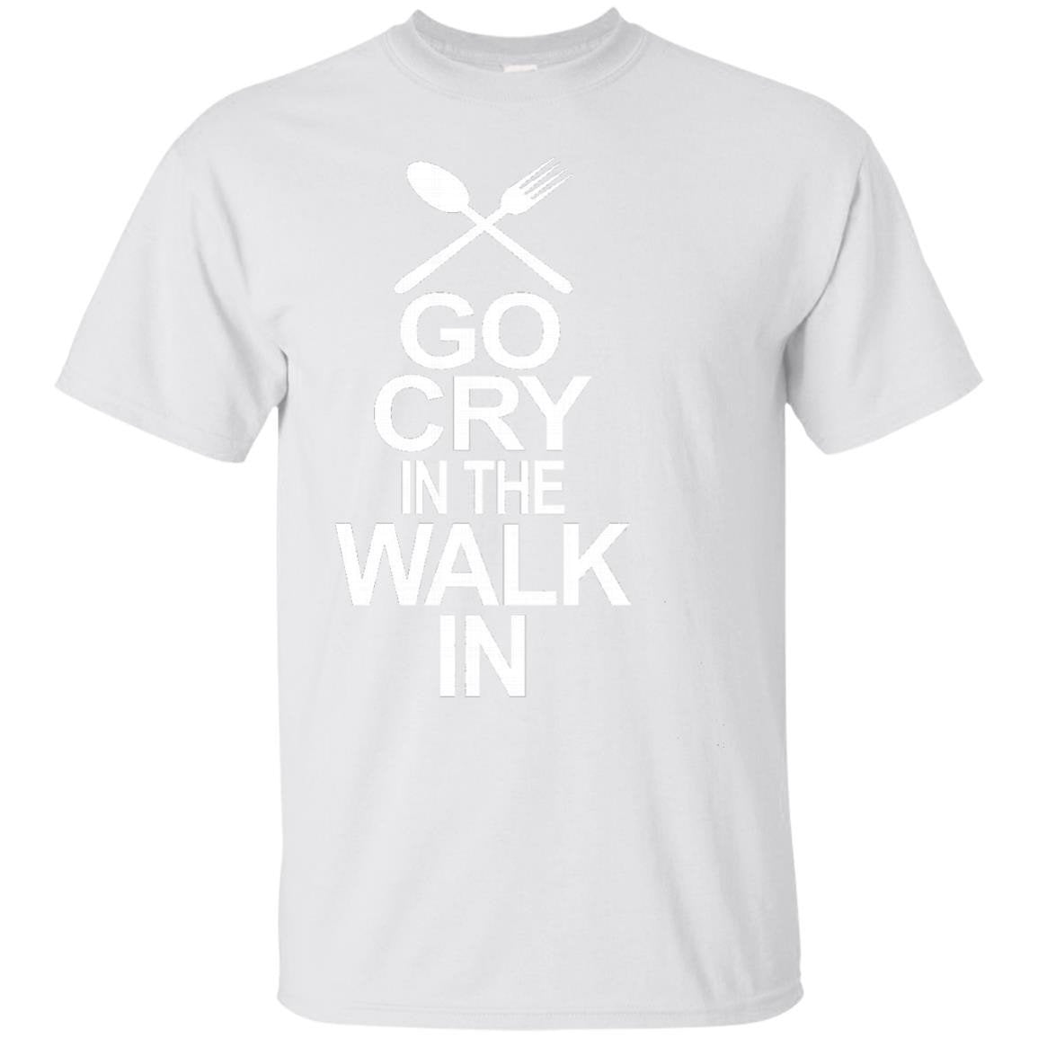 Go Cry In The Walk In - Funny Chef T-Shirt