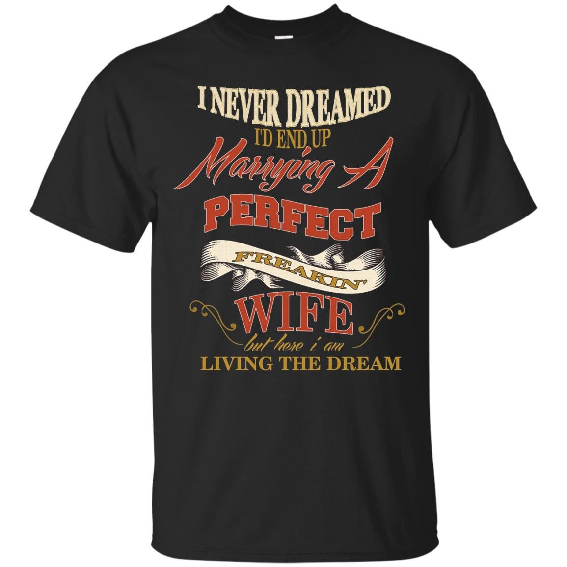 Marrying A Perfect Freakin' Wife Birthday Anniversary TShirt - T-Shirt