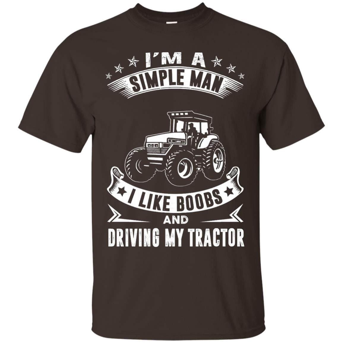 I'm A Simple Man I Like Boobs And Driving My Tractor - T-Shirt