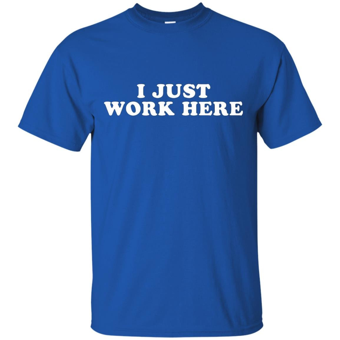 I Just Work Here T-Shirt