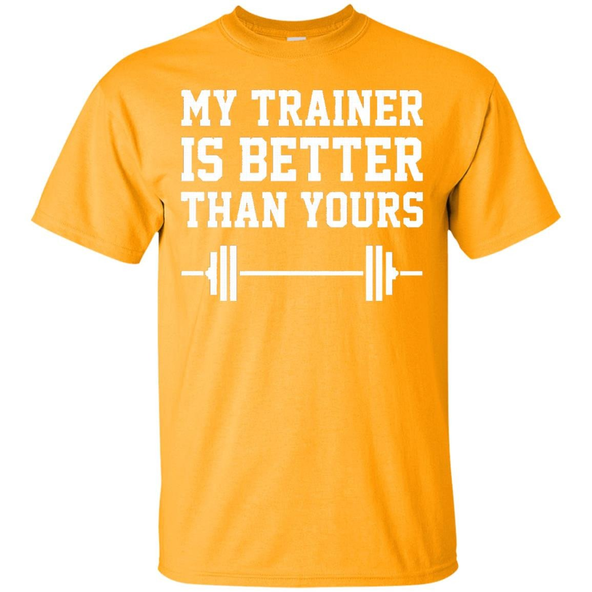 My Trainer Is Better Than Yours Workout Fitness Tee - T-Shirt