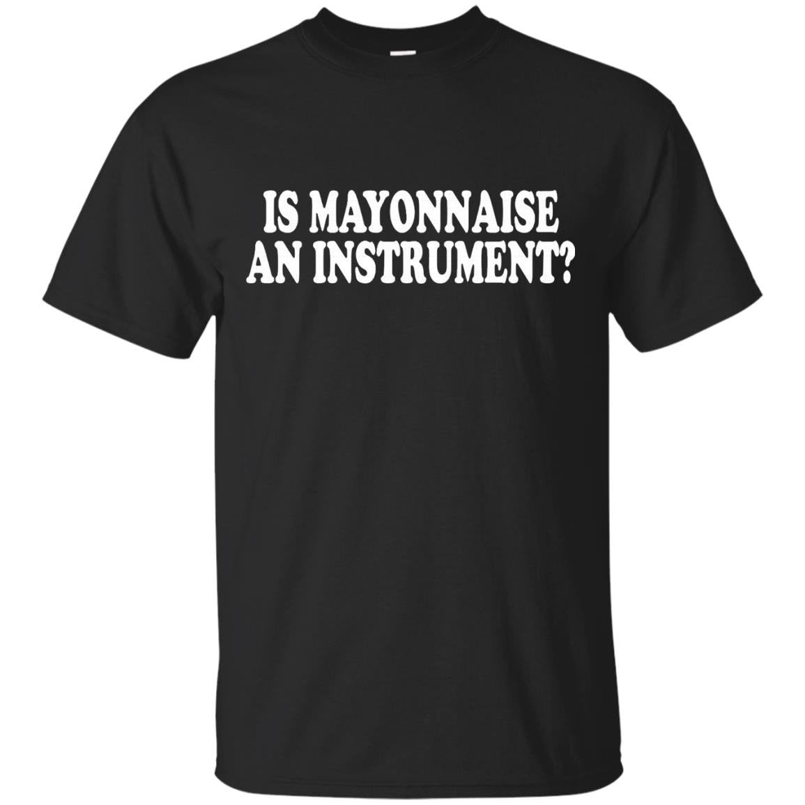 Is Mayonnaise An Instrument T-Shirt