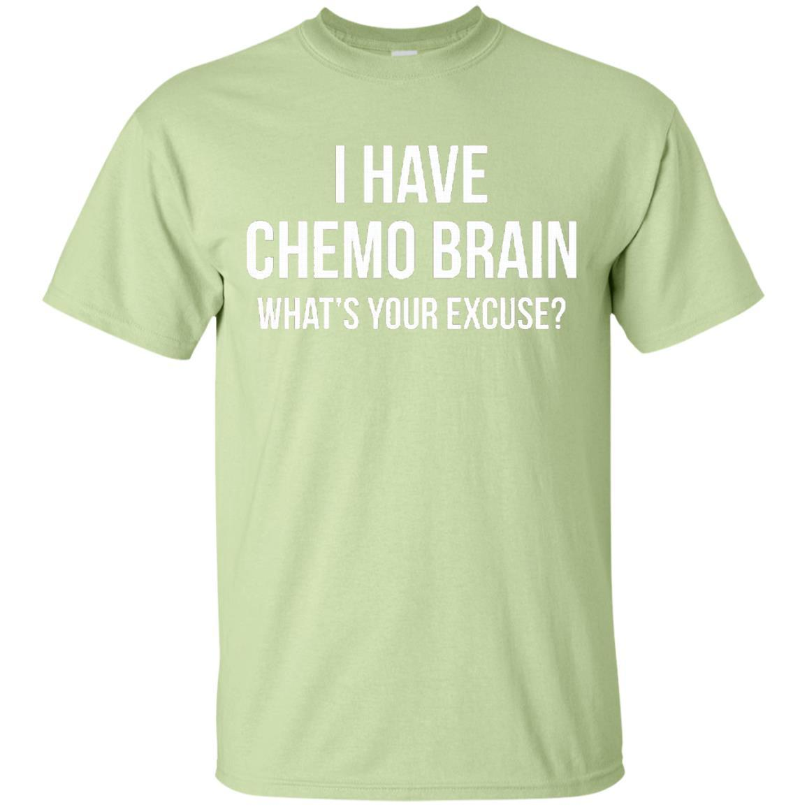 I Have Chemo Brain. What's Your Excuse - Chemo T-Shirts