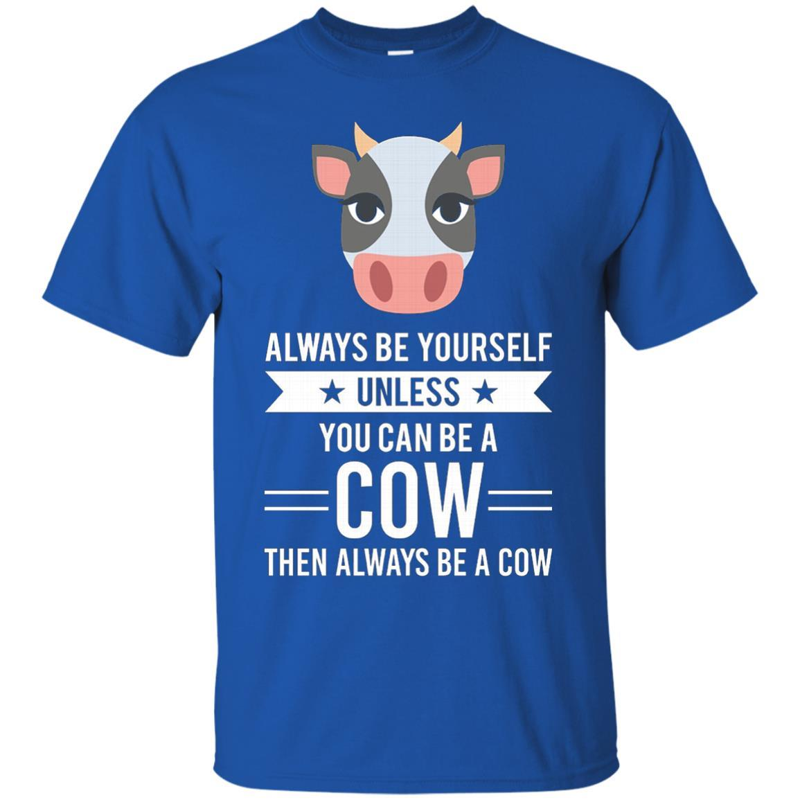 Always Be Yourself Unless You Can Be A Cow T-Shirt