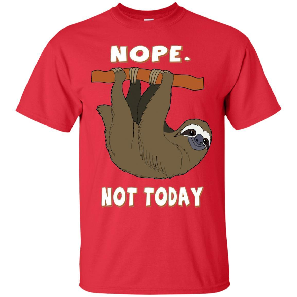 Nope. Not Today - Sloth Shirt