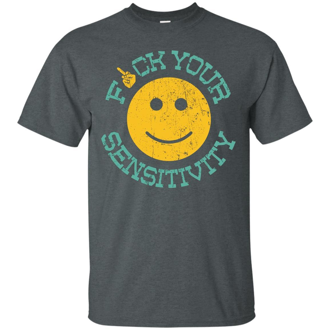Fuck Your Sensitivity Gift T-Shirt Style / Color / Size
