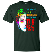 You May Say I'm Dreamer But I'm Not The Only One T-Shirt