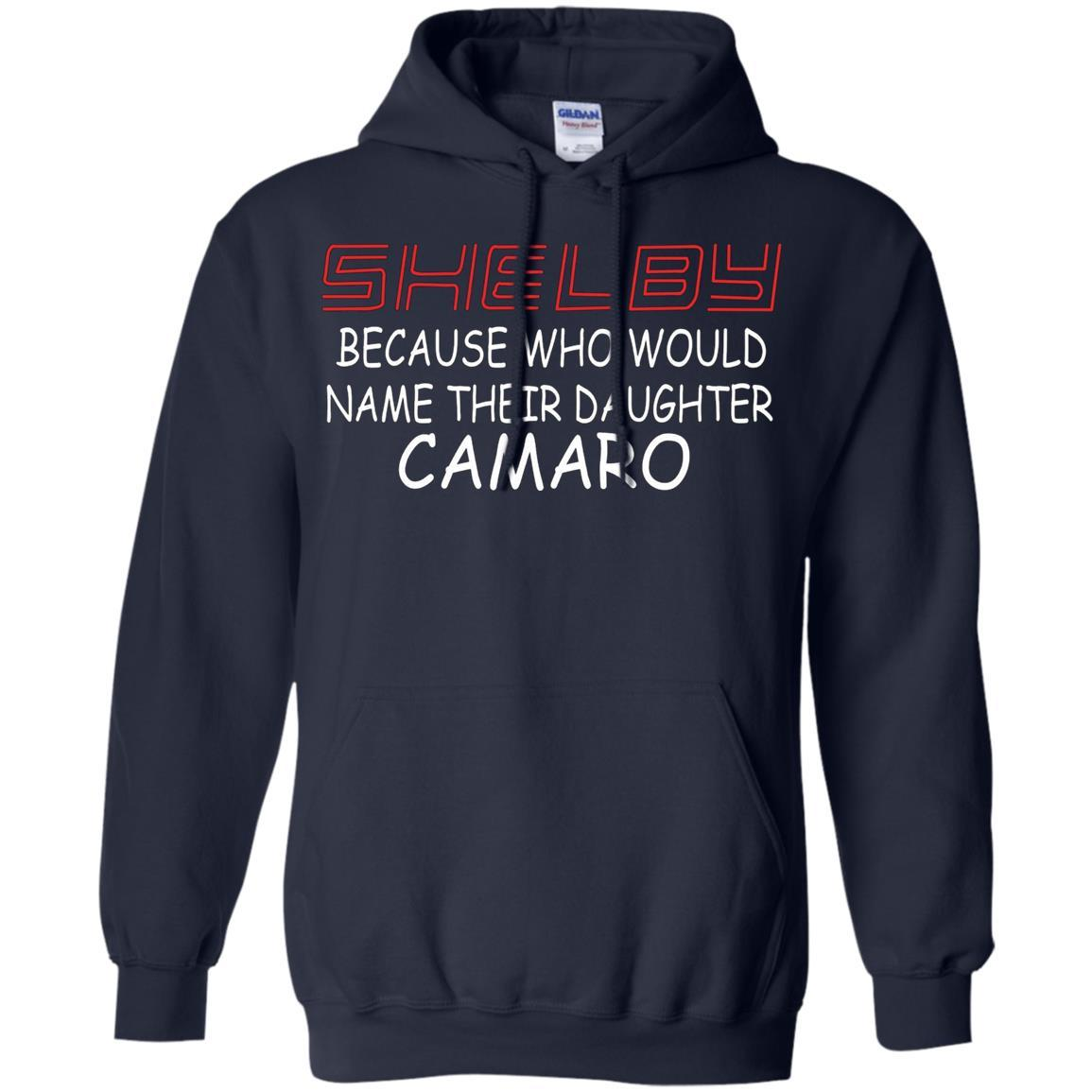 Shelby Because Who Would Name Their Daughter Camaro - Pullover Hoodie Navy / 5XL