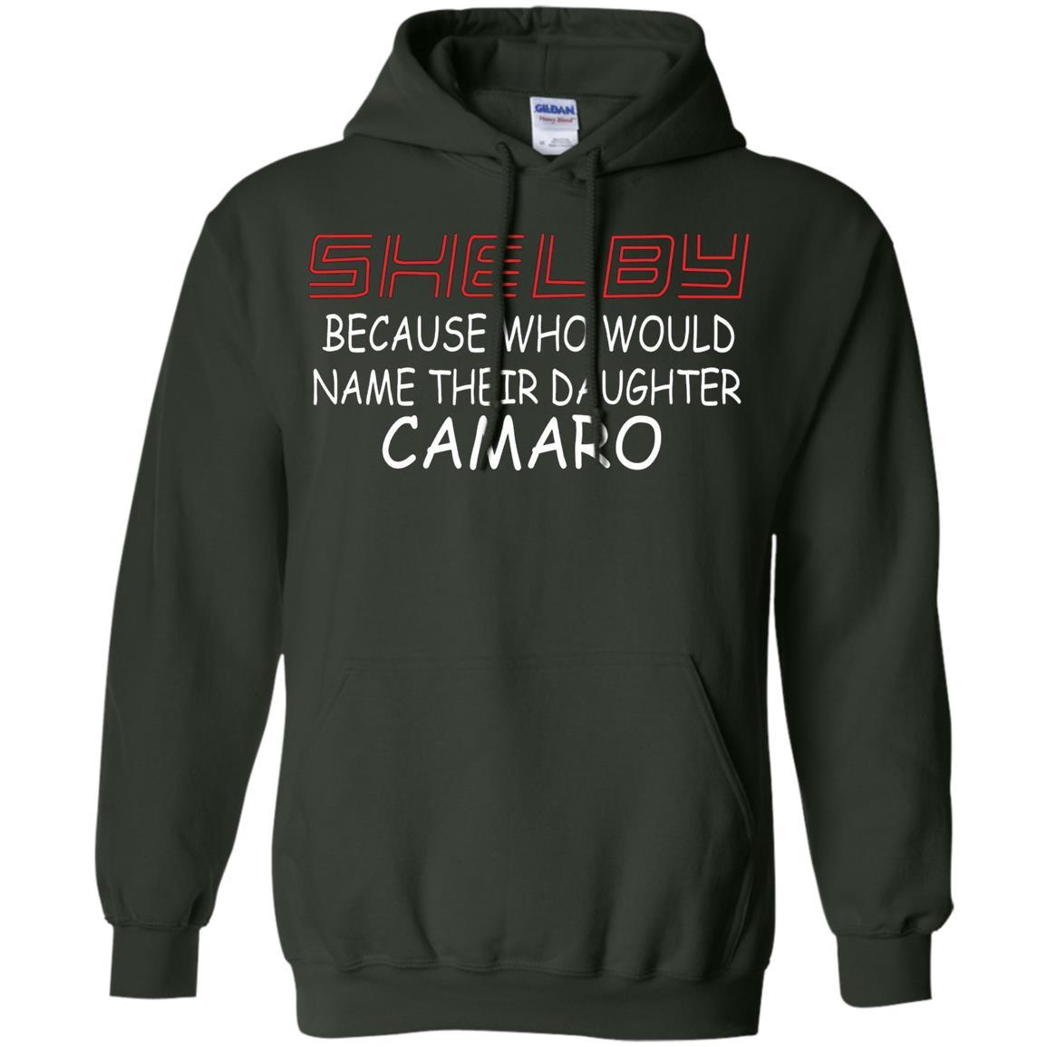 Shelby Because Who Would Name Their Daughter Camaro - Pullover Hoodie Forest Green / 5XL