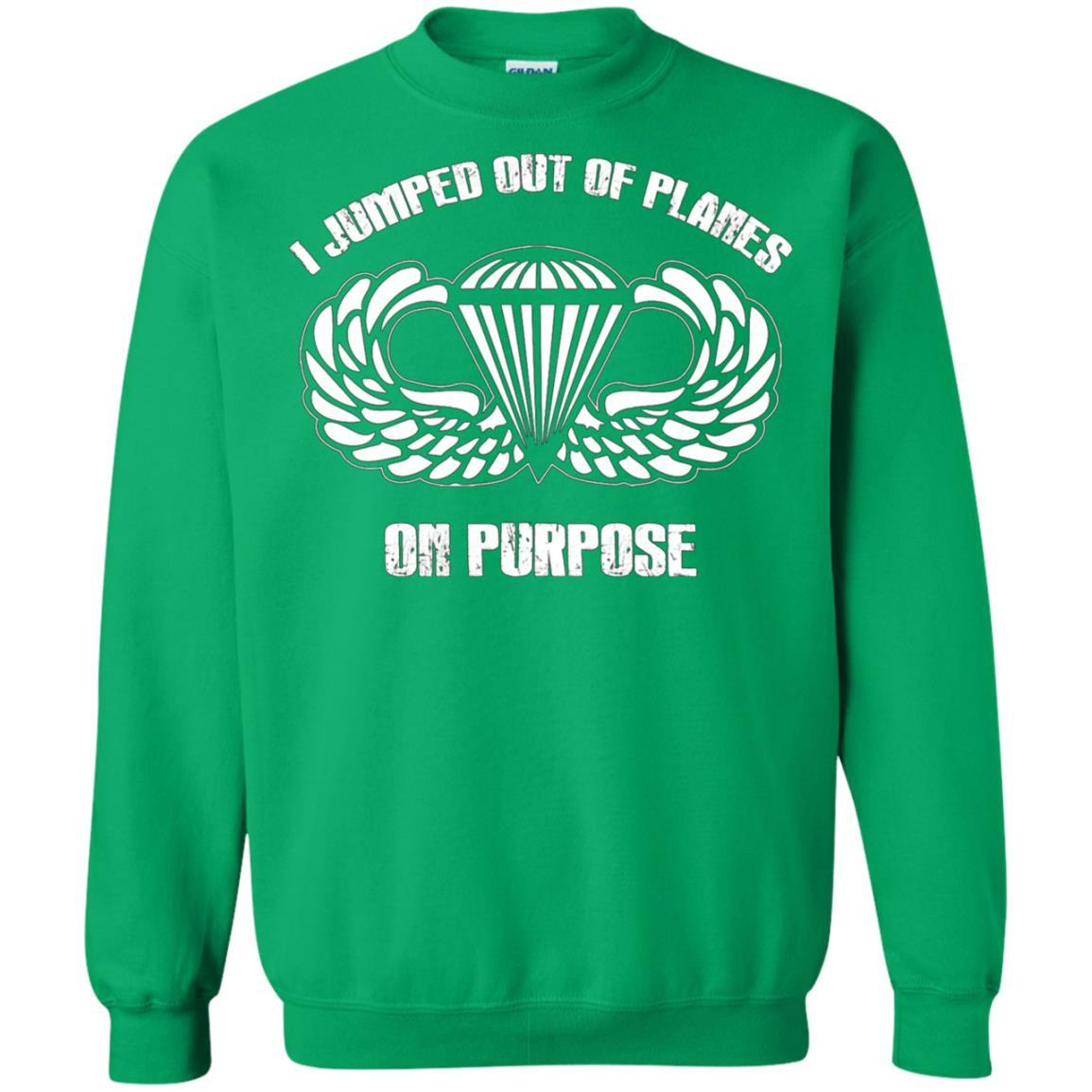 I jumped out of planes on purpose, Airborne - Crewneck Pullover Sweatshirt Irish Green / 5XL