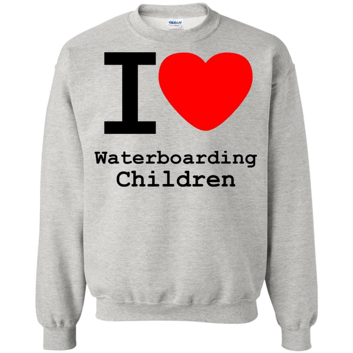 I love Waterboarding Children - Crewneck Pullover Sweatshirt Ash / 5XL