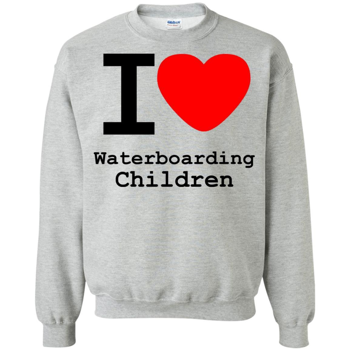 I love Waterboarding Children - Crewneck Pullover Sweatshirt Sport Grey / 5XL