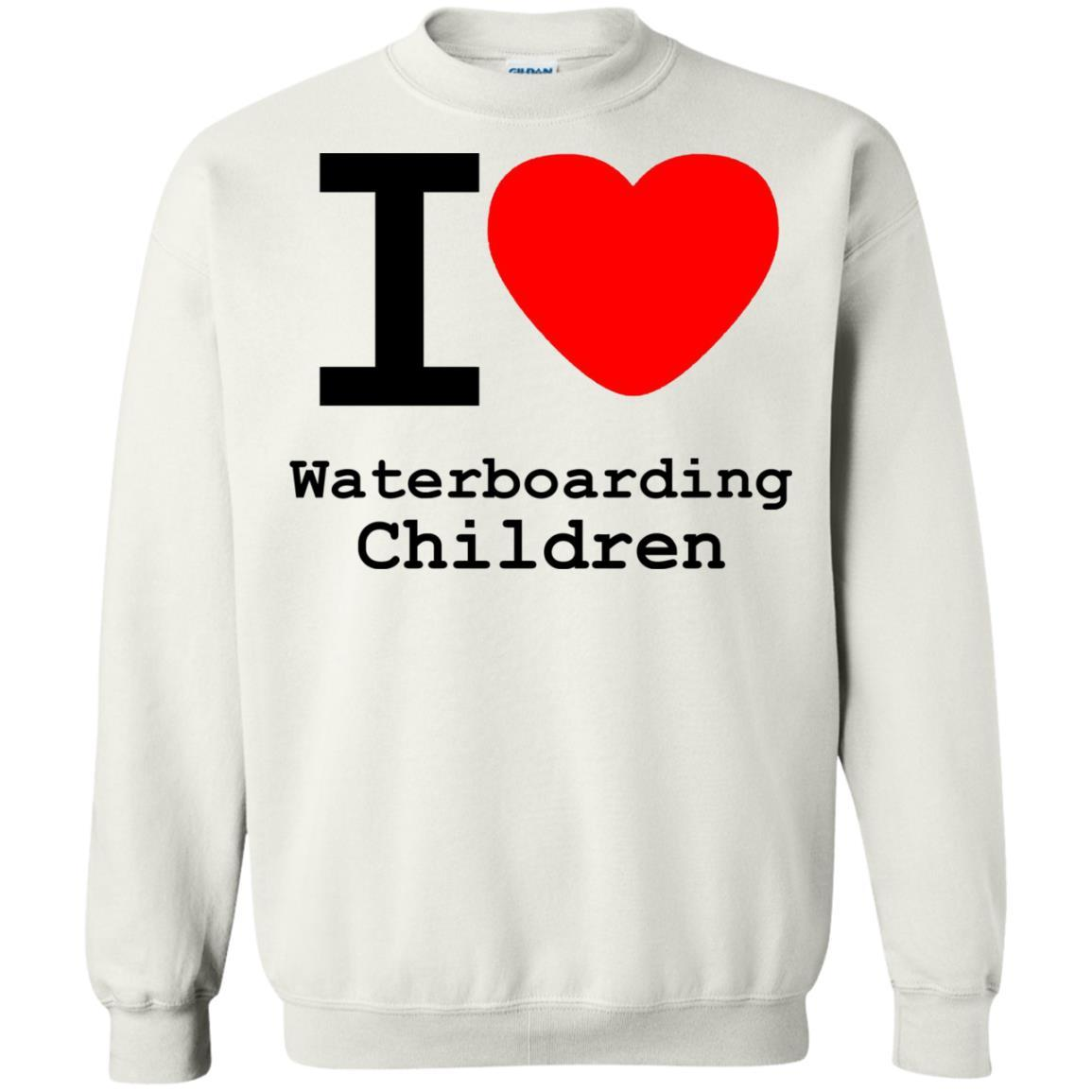 I love Waterboarding Children - Crewneck Pullover Sweatshirt White / 5XL