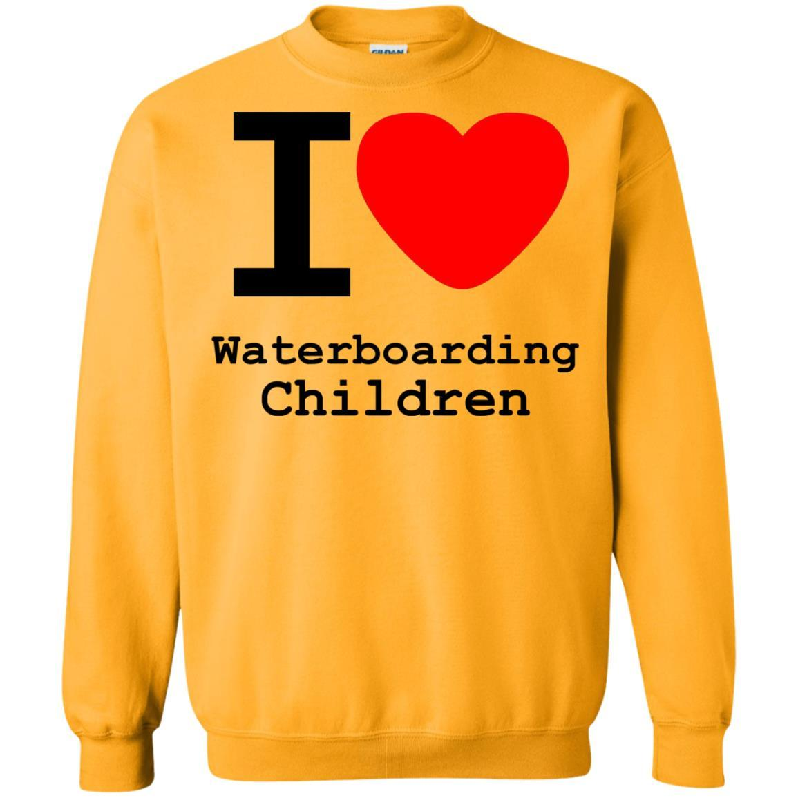 I love Waterboarding Children - Crewneck Pullover Sweatshirt Gold / 5XL