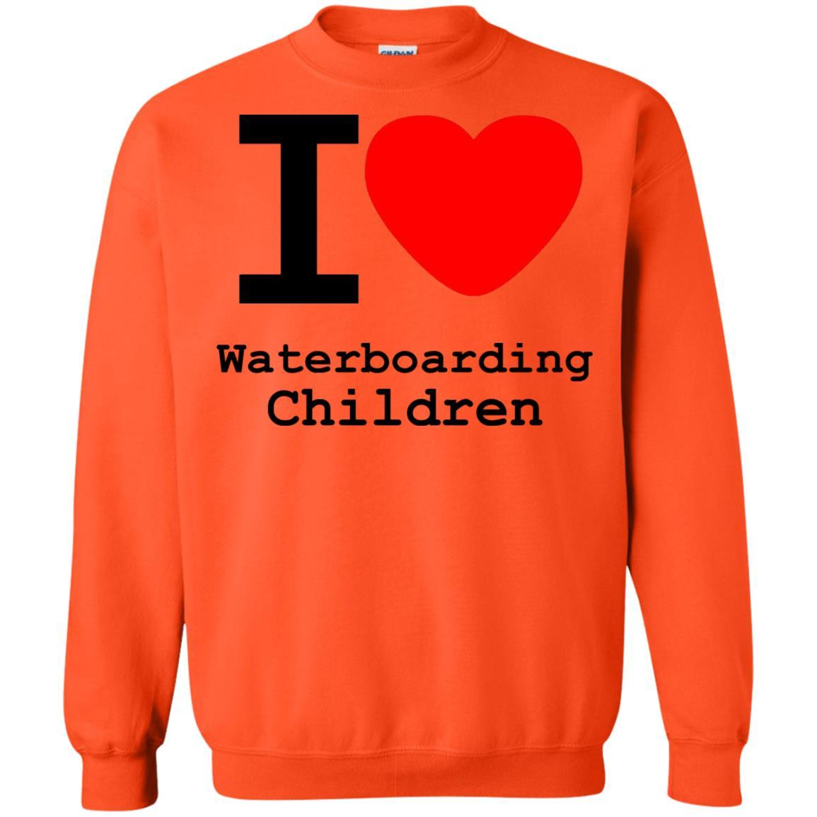 I love Waterboarding Children - Crewneck Pullover Sweatshirt Orange / 5XL