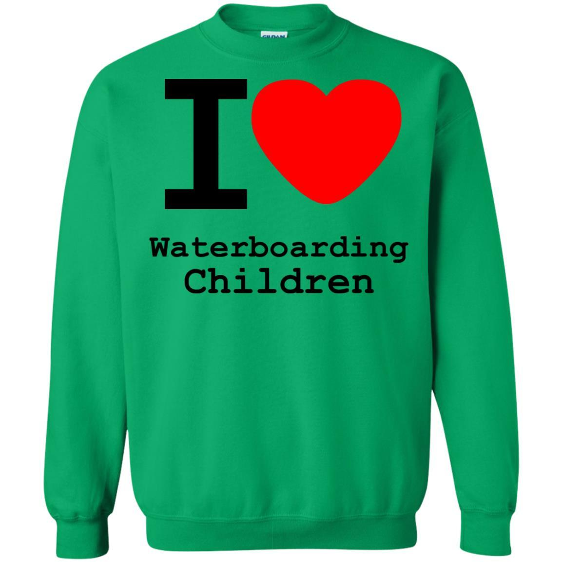 I love Waterboarding Children - Crewneck Pullover Sweatshirt Irish Green / 5XL