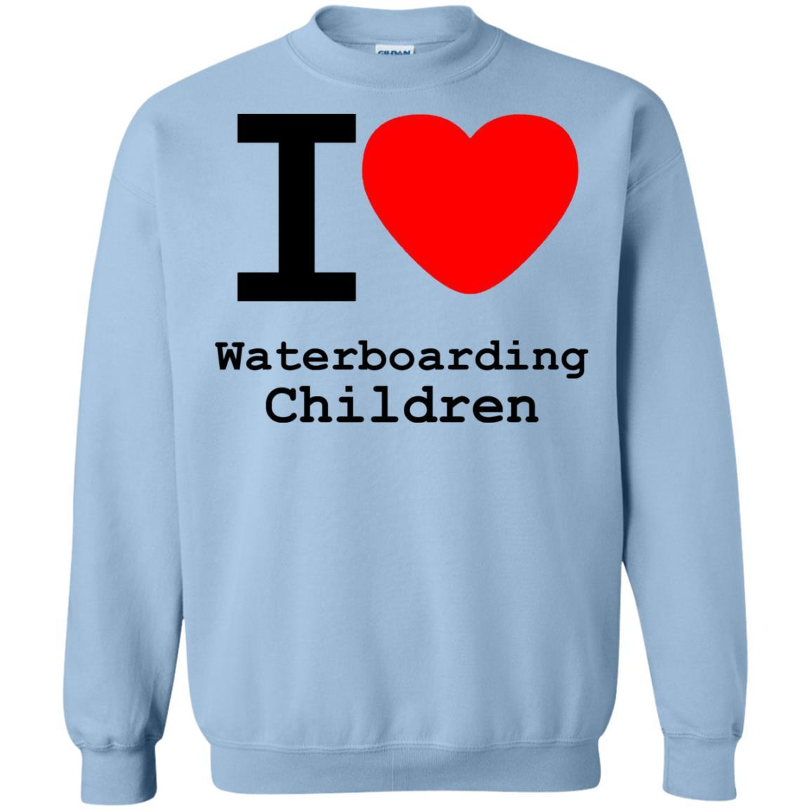 I love Waterboarding Children - Crewneck Pullover Sweatshirt Light Blue / 5XL