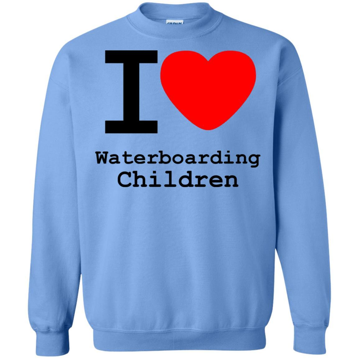 I love Waterboarding Children - Crewneck Pullover Sweatshirt Carolina Blue / 5XL