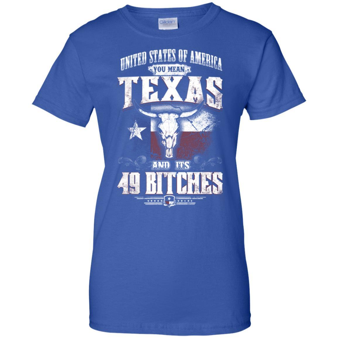 United States Of America You Mean Texas And Its 49 Bitches T