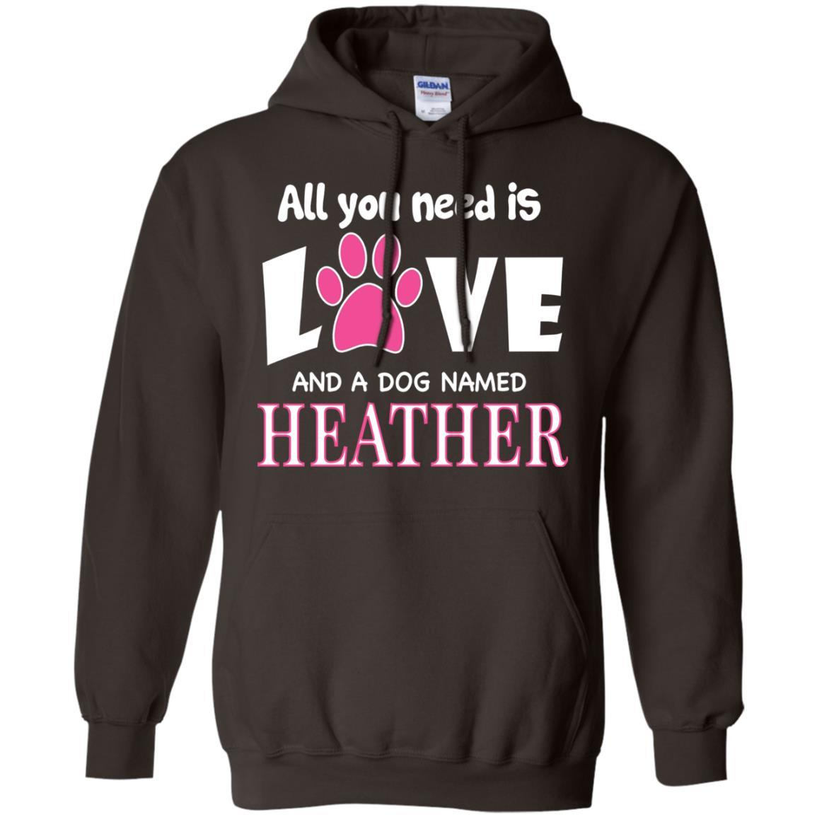 All You Need Is Love And A Dog Named HEATHER TShirt