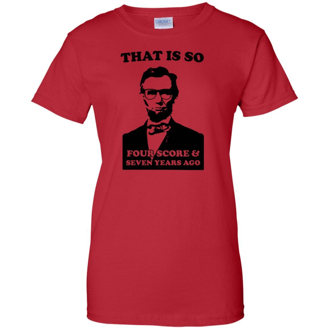 Lincoln That Is So Four Score and Seven Years Ago T Shirt